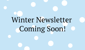 Winter Newsletter Coming Soon